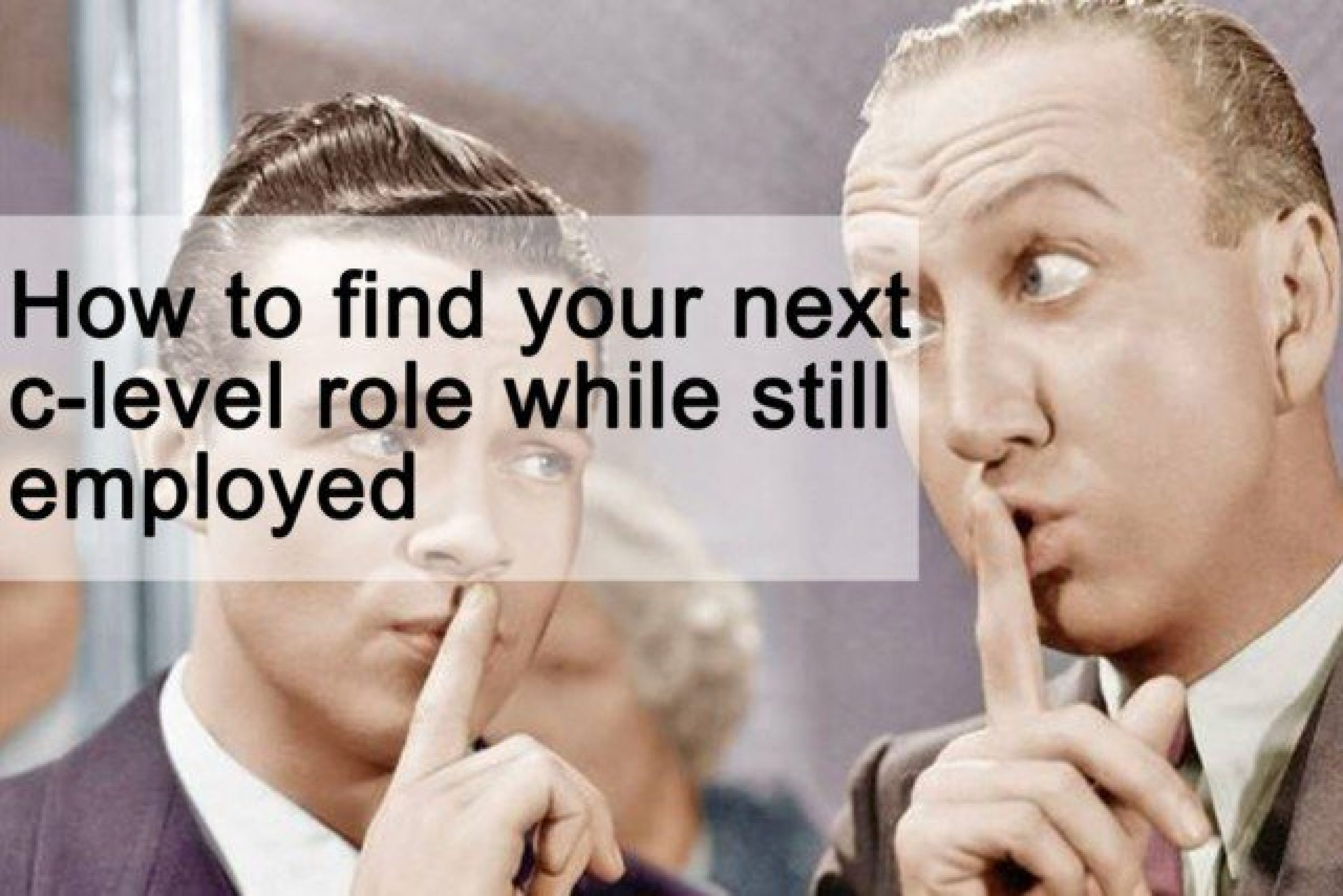 How to find your next c-level role while still employed