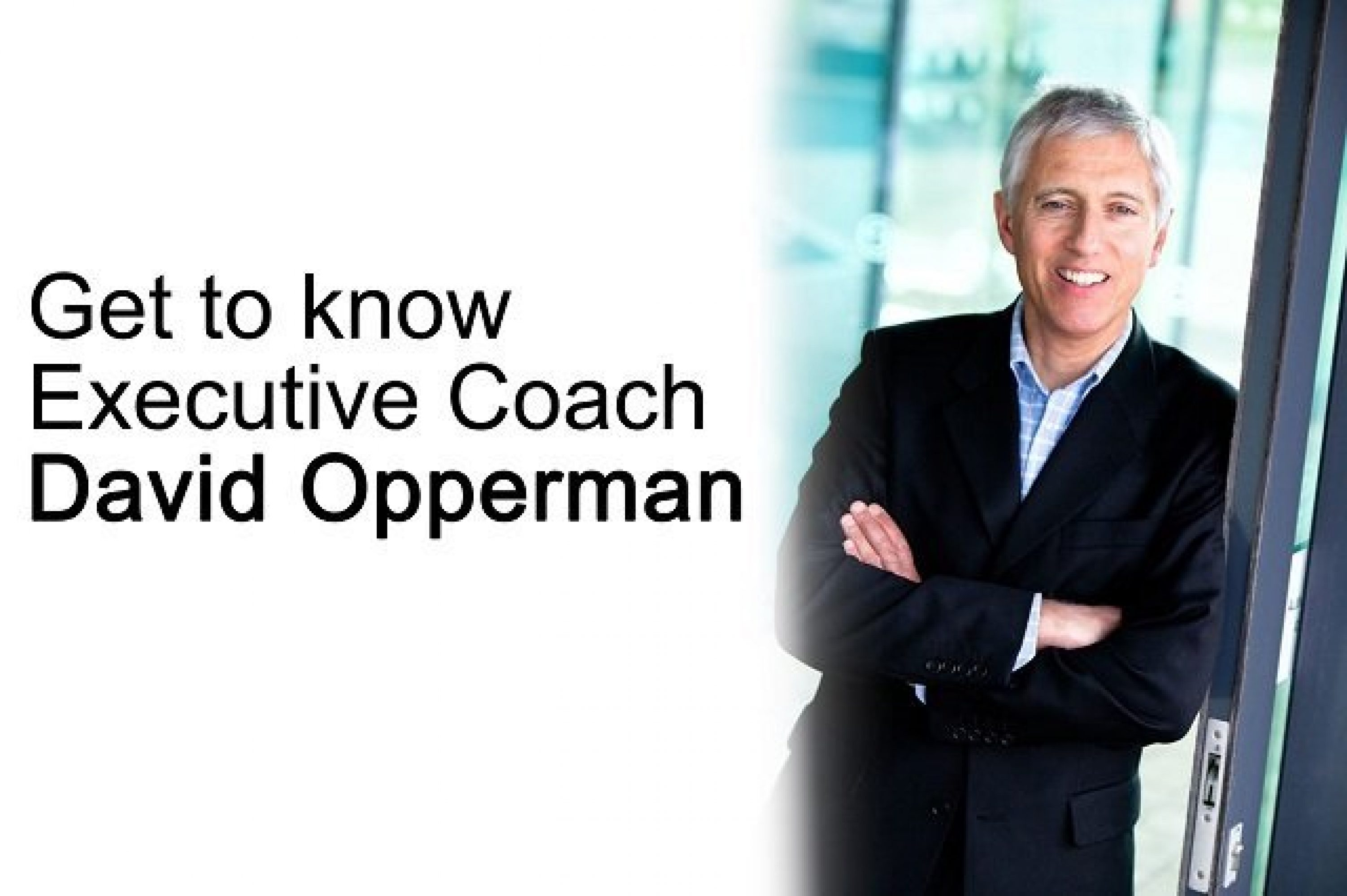 get to know executive coach david opperman